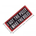 I Got The Pussy I Make The Rules Embroidered Sew On Patch