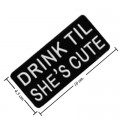 Drink Til She's Cute Embroidered Sew On Patch
