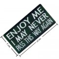 Enjoy Me I May Never Pass This Way Again Embroidered Sew On Patch