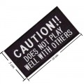 Caution Does Not Play Well With Others Embroidered Sew On Patch