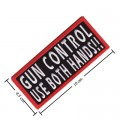 Gun Control Use Both Hands Embroidered Sew On Patch