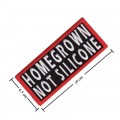 Homegrown Not Silicone Embroidered Sew On Patch