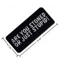 Are You Stoned Or Just Stupid Embroidered Sew On Patch
